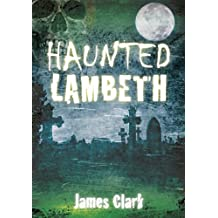 [(Haunted Lambeth)] [By (author) James Clark] published on (April, 2013)
