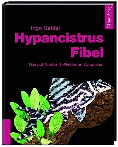 Hypancistrus-Fibel: Die schönsten L-Welse im Aquarium -