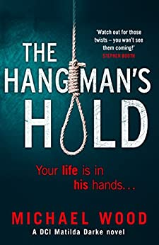The Hangman's Hold: A gripping serial killer thriller that will keep you hooked (DCI Matilda Darke Series, Book 4) by [Wood, Michael]