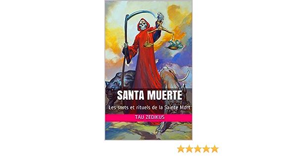 Santa Muerte Les Sorts Et Rituels De La Sainte Mort Ebook Zedikus Tau Amazon Fr