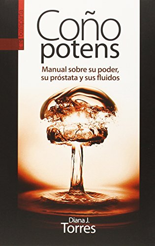 COÑO POTENS: MANUAL SOBRE SU PODER, SU PRÓSTATA Y SUS FLUIDOS (GEBARA) por Diana Junyent Torres
