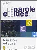 Le parole e le idee. Narrativa ed epica-Poesia e teatro. Per le Scuole superiori. Con espansione online