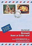 Heimweh kann so lecker sein!: Das Kochbuch für Austauschschüler