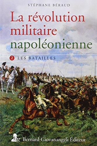 La révolution militaire napoléonienne: Tome 2. Les batailles.