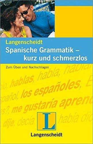 Spanische Grammatik, kurz und schmerzlos: Zum Üben und Nachschlagen