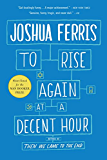 To Rise Again at a Decent Hour: A Novel (English Edition)