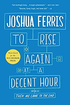 To Rise Again at a Decent Hour: A Novel (English Edition) par [Ferris, Joshua]
