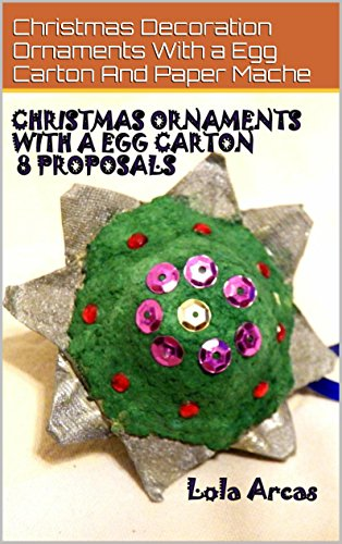 Christmas Ornaments With A Egg Carton 8 Proposals: Christmas Decoration Ornaments With A Egg Carton And Paper Mache (English Edition) (Paper Tree Ornaments Christmas)