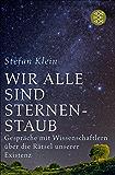 Wir alle sind Sternenstaub: Gespräche mit Wissenschaftlern über die Rätsel unserer Existenz (German Edition)