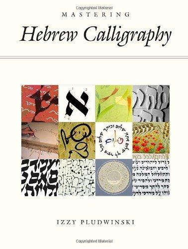 Mastering Hebrew Calligraphy por Izzi Pludwinski