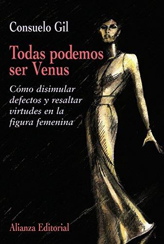 Todas podemos ser  Venus: Cómo disimular defectos y resaltar virtudes en la figura femenina (Libros Singulares (Ls)) por Consuelo Gil