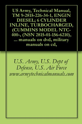 US Army, Technical Manual, TM 9-2815-226-34-1, ENGIN DIESEL; 6 CYLINDER INLINE, TURBOCHARGED, (CUMMINS MODEL NTC-400-, (NSN 2815-01-156-6210), military ... military manuals on cd, (English Edition)