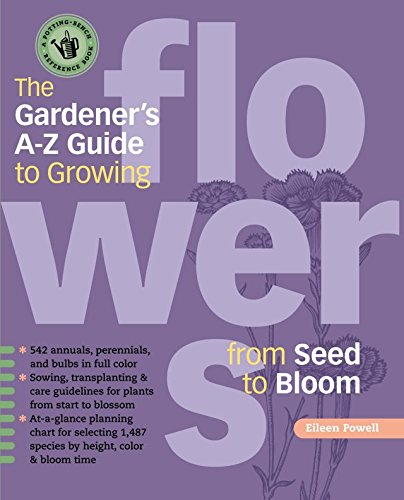 The Gardener's A-Z Guide to Growing Flowers from Seed to Bloom (Potting-Bench Reference Books) -