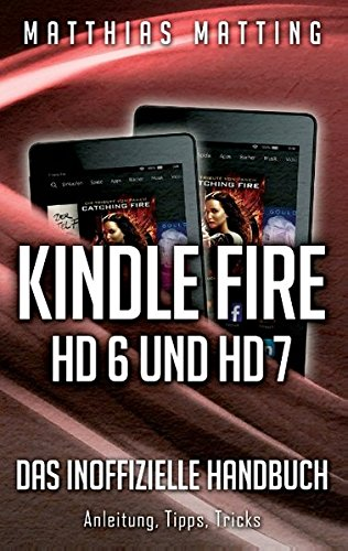 Preisvergleich Produktbild Kindle Fire HD 6 und HD 7 - das inoffizielle Handbuch: Anleitung, Tipps, Tricks