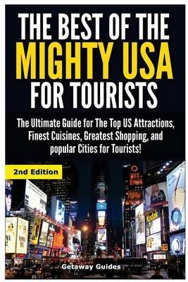 [(The Best of the Mighty USA for Tourists : The Ultimate Guide for the Top Us Attractions, Finest Cuisines, Greatest Shopping, and Popular Cities for Tourists)] [By (author) Getaway Guides] published on (March, 2015)
