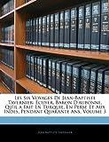 les six voyages de jean baptiste tavernier ecuyer baron d aubonne qu il a fait en turquie en perse et aux indes pendant quarante ans volume 3