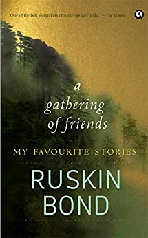 A GATHERING OF FRIENDS: MY FAVOURITE STORIES by [Bond, Ruskin]