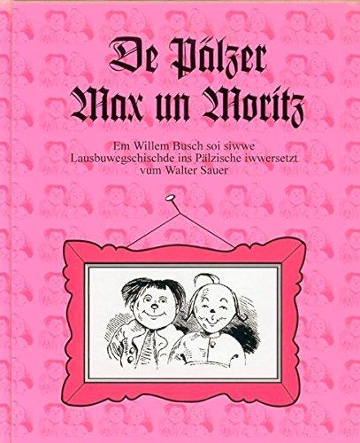 De Pälzer Max un Moritz.: Em Willem Busch soi siwwe Lausbuwegschischde ins Pälzische iwwersetzt....
