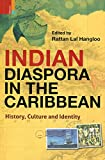 Indian Diaspora in the Caribbean (History, Culture and Identity) [Paperback] [Jan 01, 2015] Rattan Lal Hangloo [Paperbac