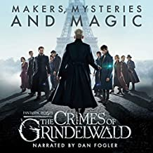 Fantastic Beasts: The Crimes of Grindelwald - Makers, Mysteries and Magic: The Official Audio Documentary