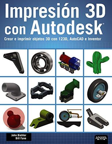 Impresión 3D Con Autodesk. Crear E Imprimir Objetos 3D Con 123D, AutoCAD E Inventor (Títulos Especiales)