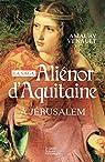 Aliénor d'Aquitaine, tome 3 : À Jerusalem par Venault