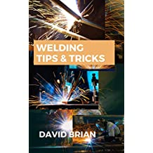 Welding Tips & Tricks: All you need to know about welding machines, welding helmets, and welding goggles. (English Edition)