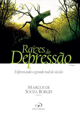 Raízes da Depressão: Enfrentando o grande mal do século (Portuguese Edition)