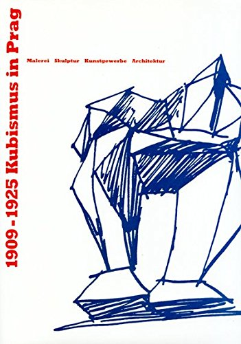 Kubismus in Prag 1909-1925. Malerei, Skulptur, Kunstgewerbe, Architektur