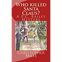 Who killed Santa Claus?: The second PC Bailey Mystery: Volume 2 (The PC Bailey Mysteries)