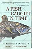 [(A Fish Caught in Time : The Search for the Coelacanth)] [By (author) Samantha Weinberg ] published on (February, 2001)