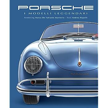 Porsche. I Modelli Leggendari. Ediz. Illustrata