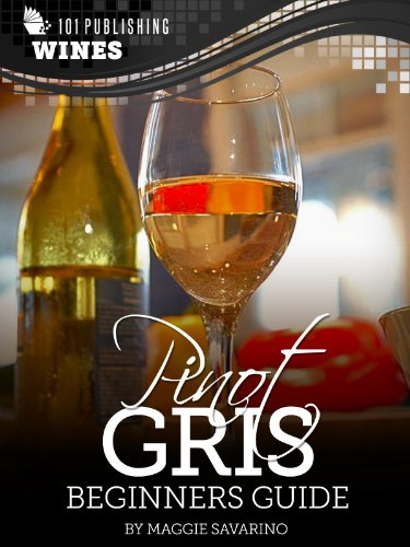 Pinot Gris: Beginners Guide to Wine (101 Publishing: Wine Series) (English Edition)