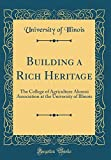 Building a Rich Heritage: The College of Agriculture Alumni Association at the University of Illinois (Classic Reprint)