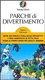 Parchi di divertimento. Guida al tempo libero per adulti e bambini, oltre 200 parchi a tema, musei interattivi e oasi faunistiche in Italia e in Europa