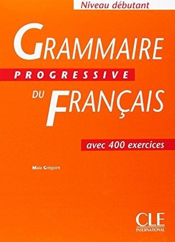 Grammaire Progressive Du Francais: Debutant (French Edition) by Maia Gregoire (2005-04-01)