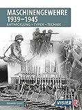 Maschinengewehre 1939 - 1945: Entwicklung - Typen - Technik