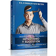 El Código Secreto de la Hipnosis: Un manual teórico – práctico, para el aprendizaje del Hipnotismo y Sugestión