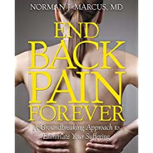 End Back Pain Forever: A Groundbreaking Approach to Eliminate Your Suffering (English Edition)