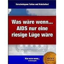 """Was wäre wenn... AIDS nur eine riesige Lüge wäre? Die """"Was wäre wenn..."""" Sonderausgabe in XXL! (Was wäre wenn ... 8)"""
