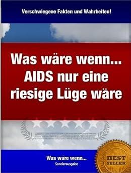 Was wäre wenn... AIDS nur eine riesige Lüge wäre? Die
