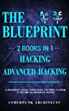 Hacking & Advanced Hacking: The Blueprint; Everything You Need to Know: Volume 4 (Cyberpunk Blueprint Series)