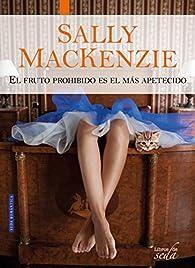 EL FRUTO PROHIBIDO ES EL MÁS APETECIDO par Sally MacKenzie