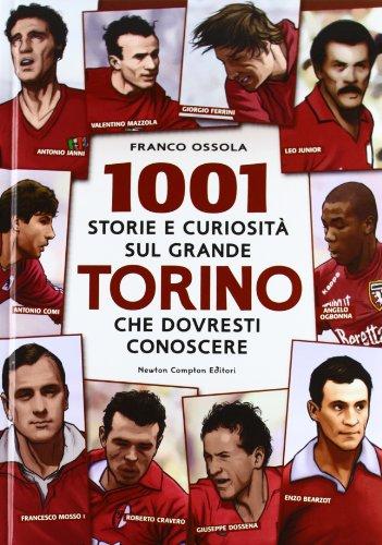 1001 storie e curiosità sul grande Torino che dovresti conoscere di Franco Ossola