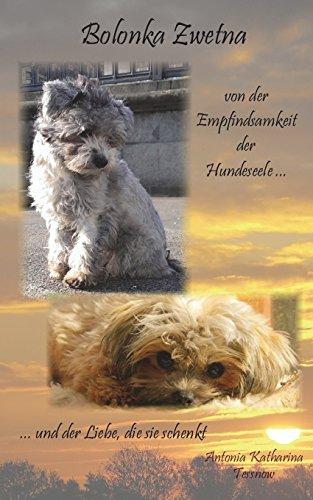Bolonka Zwetna: von der Empfindsamkeit der Hundeseele und der Liebe, die sie schenkt (Klassische Print Stärken)