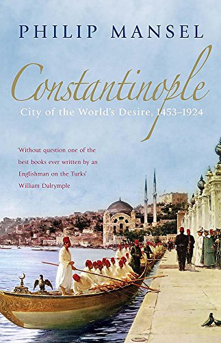 Constantinople: City of the World's Desire, 1453-1924 par Philip Mansel