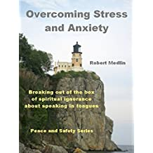 Overcoming Stress and Anxiety: Breaking out of the box of spiritual ignorance about speaking in tongues (English Edition)