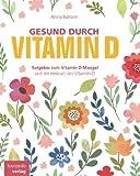 Gesund durch Vitamin-D: Der Vitamin-D Ratgeber
