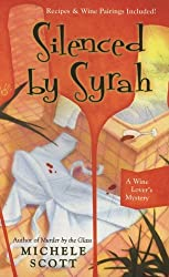Silenced By Syrah (A Wine Lover's Mystery) by Michele Scott (2007-03-06)
