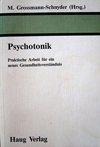 Psychotonik. Praktische Arbeit für ein neues Gesundheitsverständnis